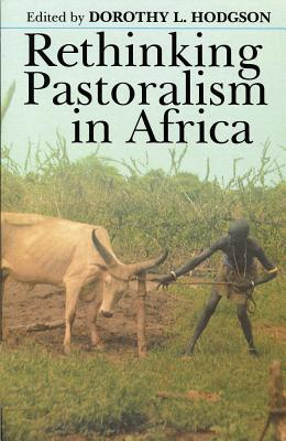 Rethinking Pastoralism in Africa: Gender, Culture, and Myth of Patriarchal Pastoralist - Hodgson, Dorothy L (Editor), and Negash, Tekeste
