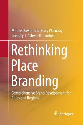 Rethinking Place Branding: Comprehensive Brand Development for Cities and Regions - Kavaratzis, Mihalis (Editor)
