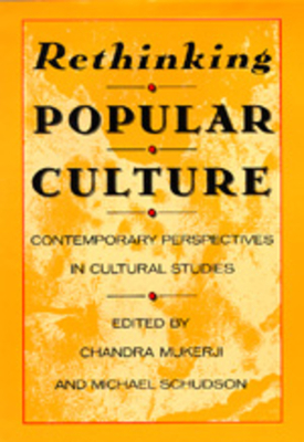 Rethinking Popular Culture: Contempory Perspectives in Cultural Studies - Mukerji, Chandra (Editor), and Schudson, Michael (Editor)
