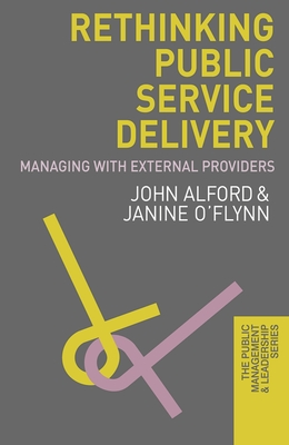 Rethinking Public Service Delivery: Managing with External Providers - Alford, John, and O'Flynn, Janine