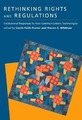 Rethinking Rights and Regulations: Institutional Responses to New Communications Technologies - Cranor, Lorrie Faith (Editor)