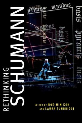 Rethinking Schumann - Kok, Roe-Min (Editor), and Tunbridge, Laura (Editor)