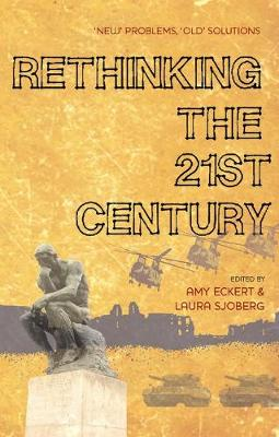 Rethinking the 21st Century: 'New' Problems, 'Old' Solutions - Eckert, Amy E (Editor), and Sjoberg, Laura (Editor)