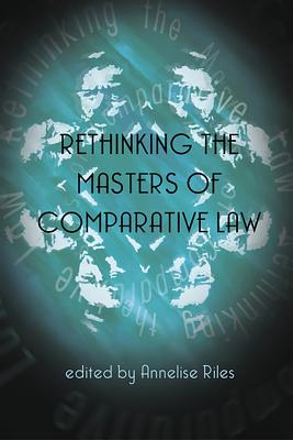 Rethinking the Masters of Comparative Law - Riles, Annelise (Editor)