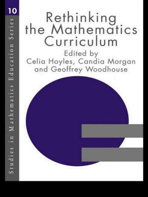 Rethinking the Mathematics Curriculum - Hoyles, Celia (Editor), and Morgan, Candia (Editor), and Woodhouse, Geoffrey (Editor)
