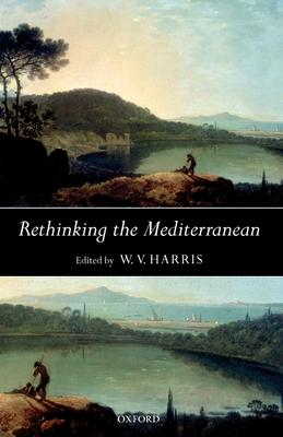 Rethinking the Mediterranean - Harris, W V (Editor)