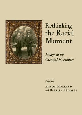 Rethinking the Racial Moment: Essays on the Colonial Encounter - Brookes, Barbara (Editor), and Holland, Alison (Editor)