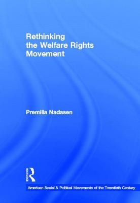 Rethinking the Welfare Rights Movement - Nadasen, Premilla