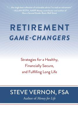 Retirement Game-Changers: Strategies for a Healthy, Financially Secure, and Fulfilling Long Life - Vernon, Steve
