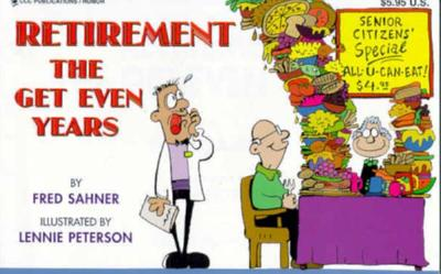 Retirement: The Get Even Years - Sahner, Fred, and Carle, Cliff (Editor)