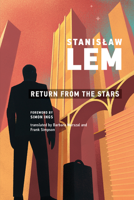 Return from the Stars - Lem, Stanislaw, and Ings, Simon (Foreword by)