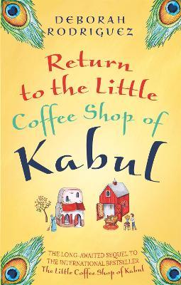 Return to the Little Coffee Shop of Kabul - Rodriguez, Deborah
