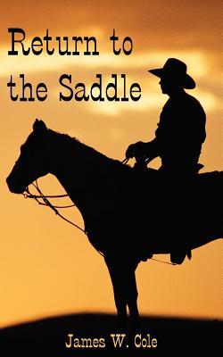 Return to the Saddle - Cole, James W