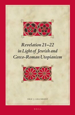 Revelation 21-22 in Light of Jewish and Greco-Roman Utopianism - Gilchrest, Eric J.