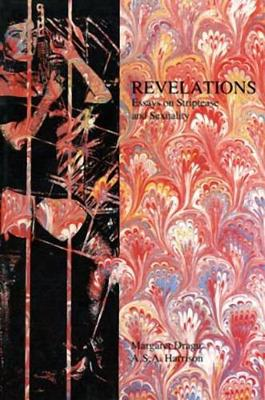 Revelations: Essays on Striptease and Sexuality - Dragu, Margaret, and Harrison, A S a