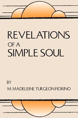 Revelations of a Simple Soul - Fiorino, M Madeleine Turgeon