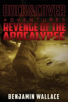 Revenge of the Apocalypse: A Duck & Cover Adventure - Wallace, Benjamin