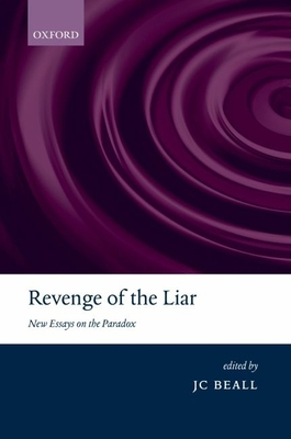 Revenge of the Liar: New Essays on the Paradox - Beall, J C