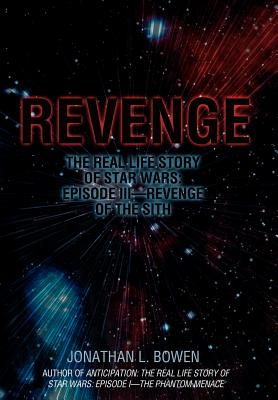 Revenge: The Real Life Story of Star Wars: Episode III-Revenge of the Sith - Bowen, Jonathan L