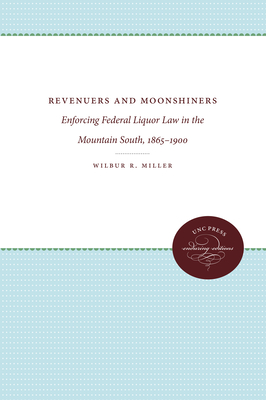 Revenuers and Moonshiners - Miller, Wilbur R