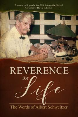 Reverence for Life: The Words of Albert Schweitzer - Schweitzer, Albert, Dr., and Gamble, Roger (Foreword by)