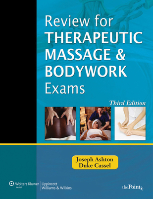 Review for Therapeutic Massage and Bodywork Exams - Ashton, Joseph, MS, PT, and Cassel, Duke