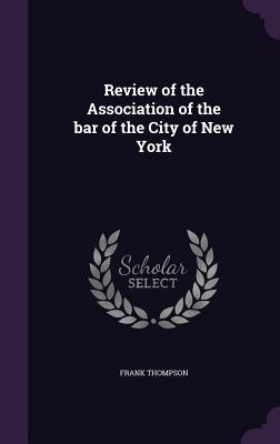 Review of the Association of the Bar of the City of New York - Thompson, Frank