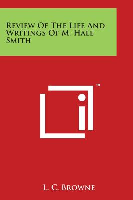 Review of the Life and Writings of M. Hale Smith - Browne, L C