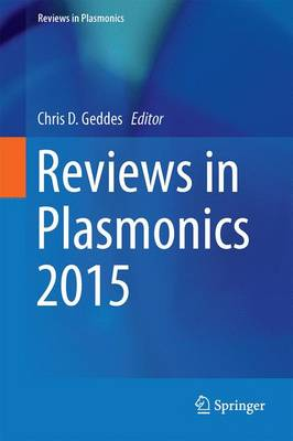 Reviews in Plasmonics 2015 - Geddes, Chris D (Editor)