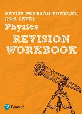Revise Edexcel AS/A Level Physics Revision Workbook - Adams, Steve, and Balcombe, John