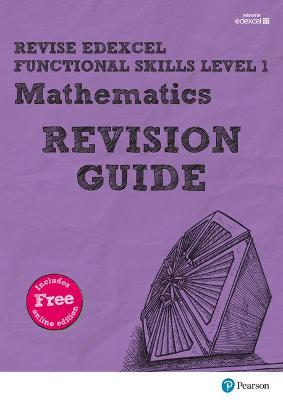 Revise Edexcel Functional Skills Mathematics Level 1 Revision Guide: includes online edition - Bolger, Sharon