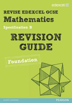 Revise Edexcel GCSE Mathematics Spec B Found Revision Guide - Pledger, Keith (Editor), and Cumming, Graham (Editor), and Smith, Harry