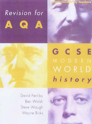 Revision for AQA: GCSE Modern World History - Walsh, Ben, and Birks, Wayne, and Waugh, Steven