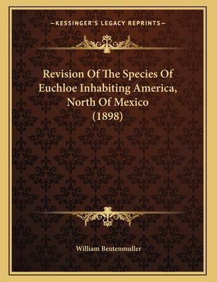 Revision of the Species of Euchloe Inhabiting America, North of Mexico (1898) - Beutenmuller, William