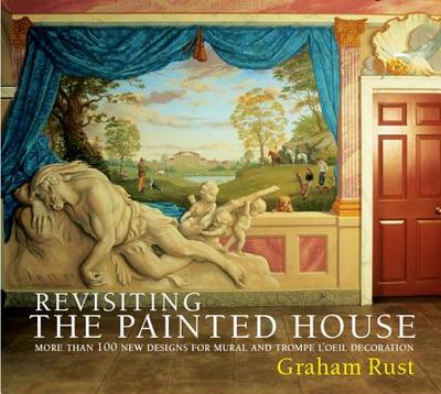 Revisiting the Painted House: More Than 100 New Designs for Mural and Trompe l'Oeil Decoration - Rust, Graham
