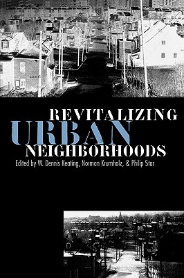 Revitalizing Urban Neighborhoods - Keating, W Dennis (Editor), and Krumholz, Norman (Editor), and Star, Philip (Editor)