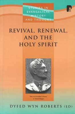 Revival, Renewal, and the Holy Spirit: Remembering Revivals in Wales and Beyond - Dyfed Wyn, Roberts (Editor)