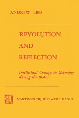 Revolution and Reflection: Intellectual Change in Germany During the 1850's - Lees, A