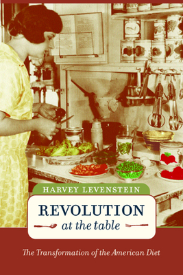 Revolution at the Table: The Transformation of the American Diet - Levenstein, Harvey
