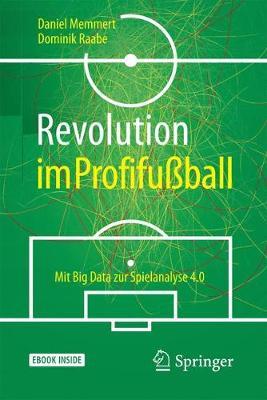 Revolution Im Profifußball: Mit Big Data Zur Spielanalyse 4.0 - Memmert, Daniel, and Raabe, Dominik
