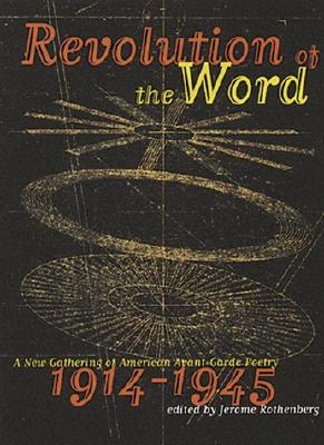Revolution of the Word: A New Gathering of American Avant Garde Poetry 1914-1945 - Rothenberg, Jerome (Introduction by)
