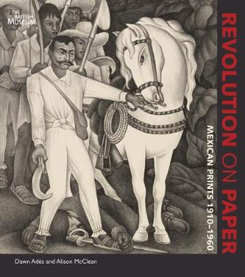 Revolution on Paper: Mexican Prints 1910-1960 - Ades, Dawn, and McClean, Alison (Contributions by)