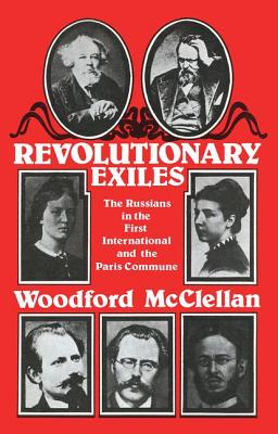 Revolutionary Exiles: The Russians in the First International and the Paris Commune - McClellan, Woodford