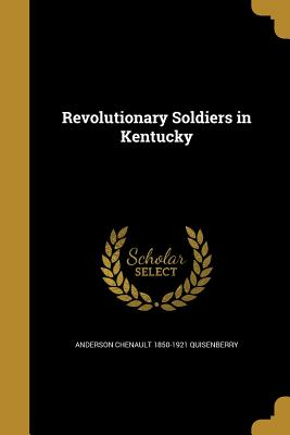 Revolutionary Soldiers in Kentucky - Quisenberry, Anderson Chenault 1850-1921