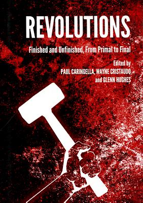 Revolutions: Finished and Unfinished, from Primal to Final - Caringella, Paul (Editor), and Cristaudo, Wayne (Editor), and Hughes, Glenn, Dr. (Editor)