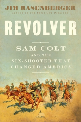 Revolver: Sam Colt and the Six-Shooter That Changed America - Rasenberger, Jim