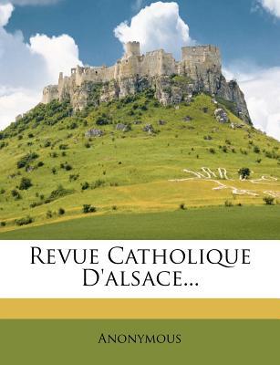 Revue Catholique D'Alsace... - Anonymous
