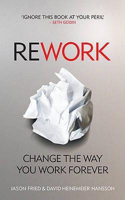 ReWork: Change the Way You Work Forever - Heinemeier Hansson, David, and Fried, Jason