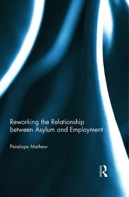 Reworking the Relationship between Asylum and Employment - Mathew, Penelope