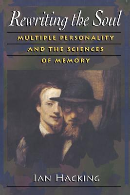 Rewriting the Soul: Multiple Personality and the Sciences of Memory - Hacking, Ian, Professor